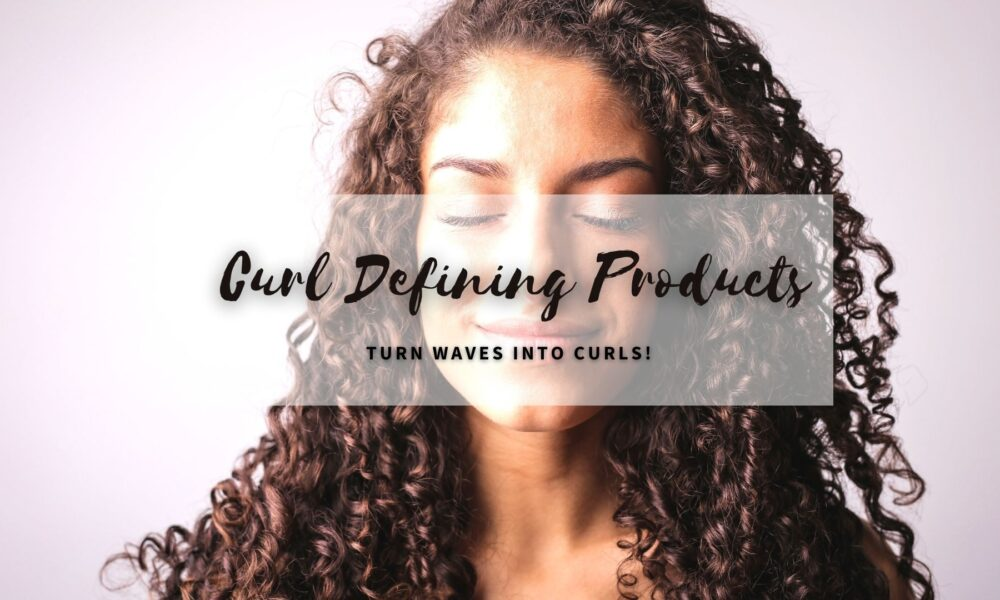 Best Curl Defining Products for wavy hair