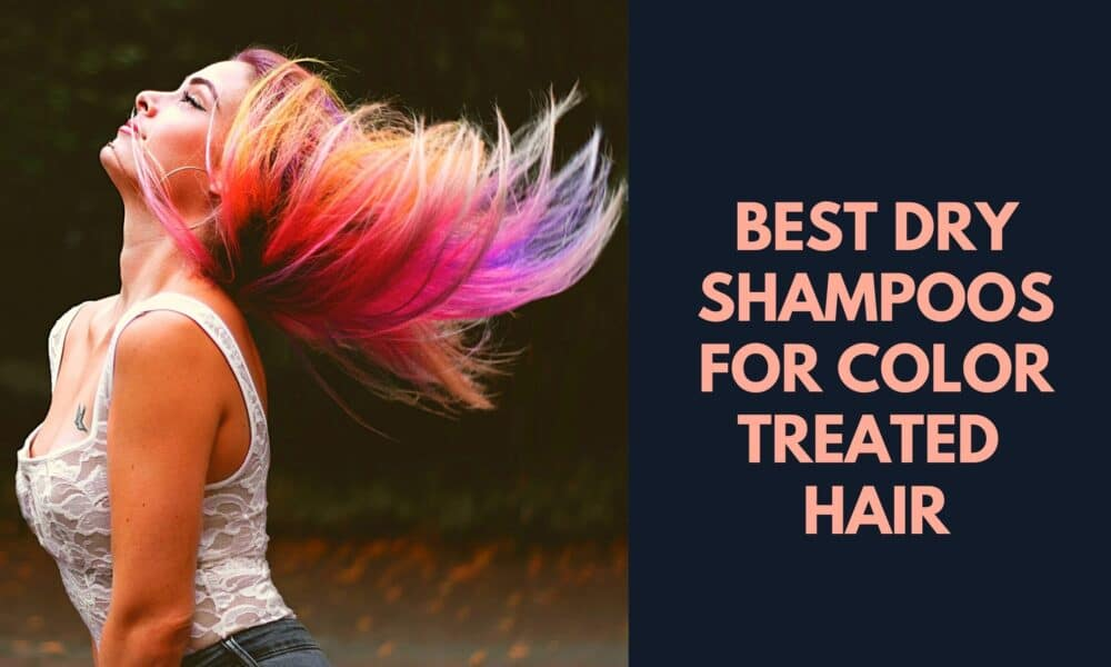 best dry shampoo for colored hair