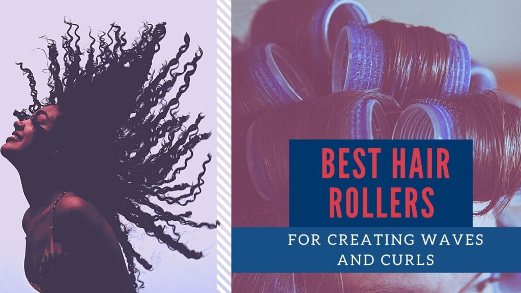 best hair rollers for creating waves and curls