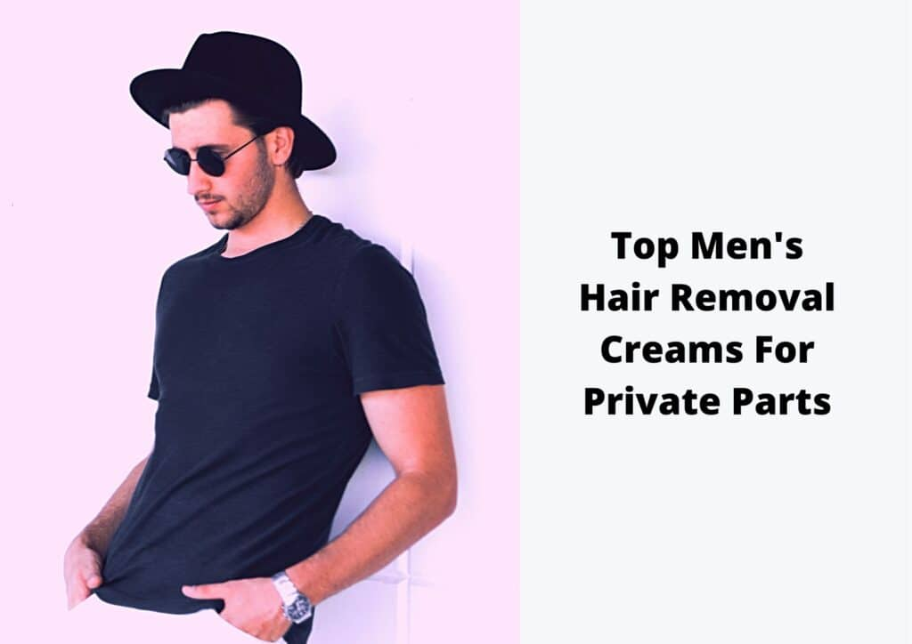 Top Men's Hair Removal Creams For Private Parts