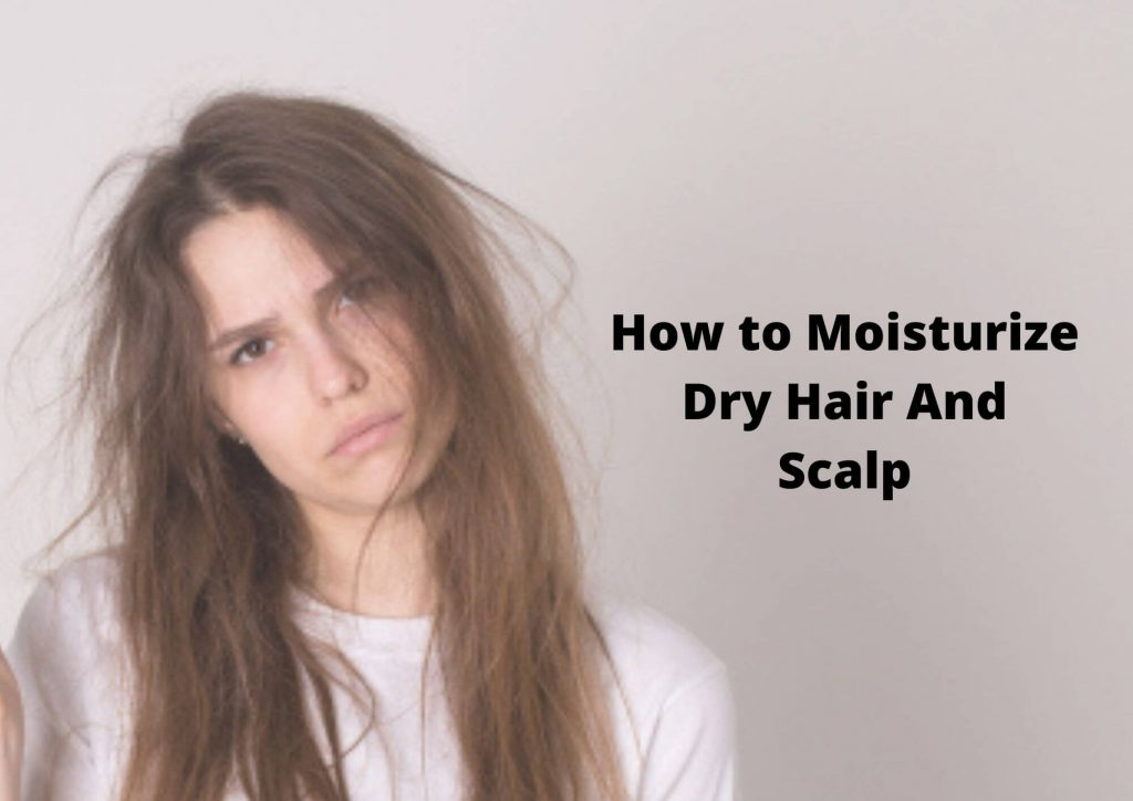 How to Moisturize Dry Hair And Scalp