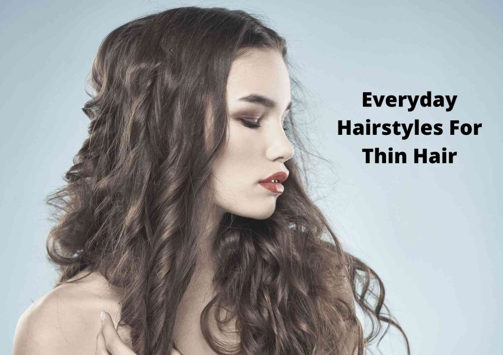 easy everyday hairstyles for thin hair