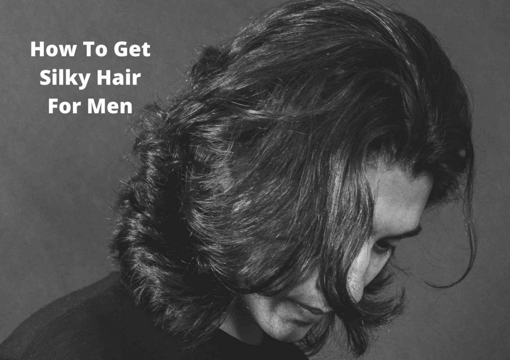 How to get Silky hair as a Man